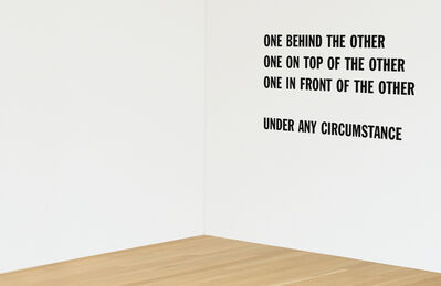 Lawrence Weiner, 'ONE BEHIND THE OTHER ONE ON TOP OF THE OTHER ONE IN FRONT OF THE OTHER UNDER ANY CIRCUMSTANCE'