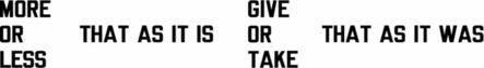 Lawrence Weiner, 'MORE OR LESS THAT AS IT IS GIVE OR TAKE THAT AS IT WAS', 1997