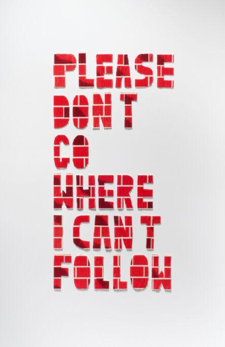 Eli Burke, 'Please Don't Go Where I Can't Follow', 2013