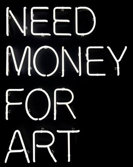 Beau Dunn, 'Need Money For Art', 2017