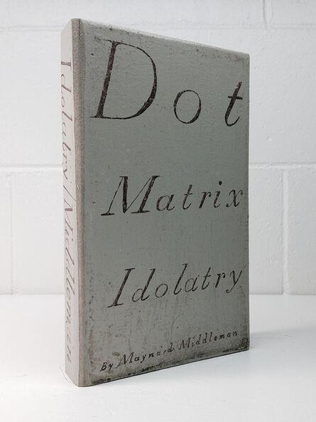 Martin McMurray, 'Dot Matrix Idolatry', 2014