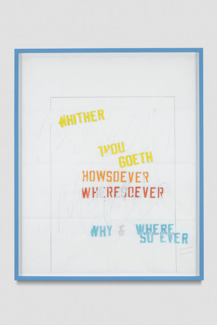Lawrence Weiner, 'WHITHER THOU GOETH - HOWSOEVER WHERESOEVER - WHY & WHERE SO EVER', 2017