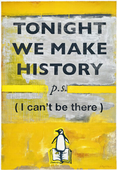 Harland Miller, 'TONIGHT WE MAKE HISTORY p.s. (I can't be there)', 2018