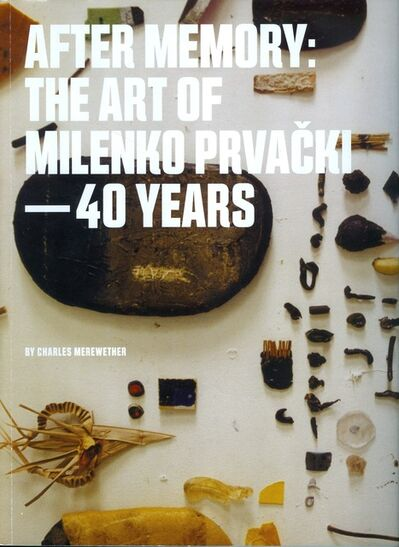 """Charles Merewether, 'Monograph: """"After Memory: The Art of Milenko Prvacki – 40 years""""'"""