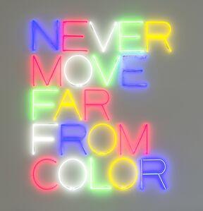 Maurizio Nannucci, 'NEVER MOVE FAR FROM COLOR', 2017
