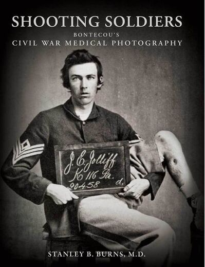 Burns Archive, 'Shooting Soldiers: Civil War Medical Photographs', 2011