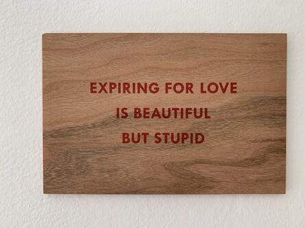 "Jenny Holzer, 'JENNY HOLZER TRUISMS, ""EXPIRING FOR LOVE IS BEAUTIFUL BUT STUPID""', 1994"