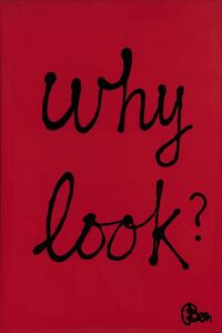 Ben Vautier, 'Why look ?', 1981