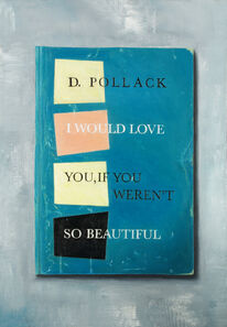 Don Pollack, 'I Would Love You If You Weren't So Beautiful', 2019