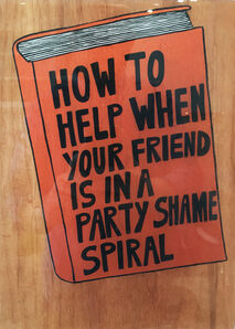 Kelly Breez, 'How to Help When Your Friends is in a Party Shame Spiral', 2017