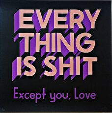 Everything is Shit Except You Love
