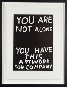 David Shrigley, 'You are not alone, you have this artwork for company', ca. 2017