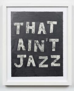 Ryan Travis Christian, 'That Ain't Jazz', ca. 2014