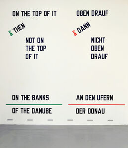 Lawrence Weiner, 'ON THE TOP OF IT & THEN NOT ON THE TOP OF IT ON THE BANKS OF THE DANUBE (Cat. #1007)', 2009