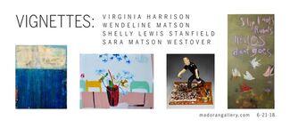 Vignettes: Virginia Harrison, Wendeline Matson, Shelly Lewis Stanfield, Sara Matson Westover, installation view