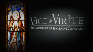 Vice and Virtue: An Exhibition of Sex, Saints and Sin, installation view