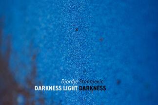 Djordje Stanojević: Darkness Light Darkness, installation view