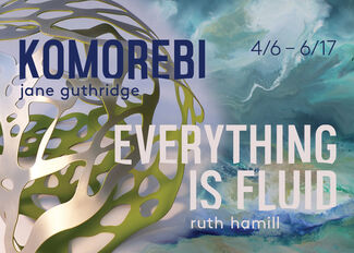Komorebi & Everything is Fluid, installation view