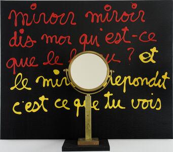 Ben Vautier, 'Mirroir mirroir dis moi...', 2006
