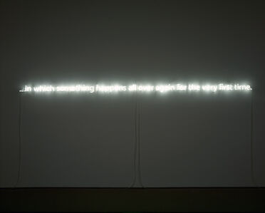 Cerith Wyn  Evans, '...in which something happens all over again for the very first time.', 2006