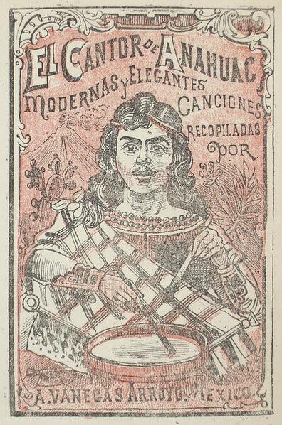 José Guadalupe Posada, 'El Cantor de Anahuac. Modernas y elegantes canciones.', ca. 1880 -1910