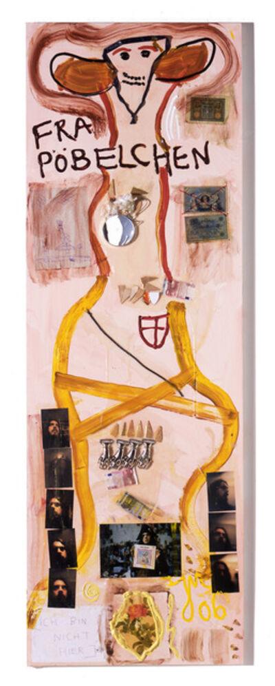 Jonathan Meese, 'Die Drecksarbeit wurde von der Pottsau Drusill...', 2006