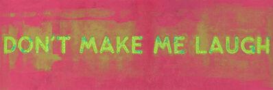 Mel Bochner, 'Don't Make Me Laugh', 2020