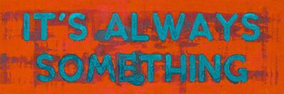 Mel Bochner, 'It's Always Something ', 2020