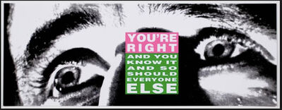 Barbara Kruger, 'You're Right (And You Know it and So Should Everyone Else)', ca. 2010
