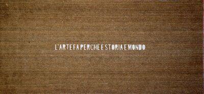 Fabio Mauri, 'L'arte fa perché è storia e mondo (Art does because it is history and world)', 2009
