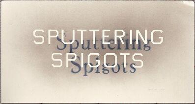 Ed Ruscha, 'Sputtering Spigots', 2005