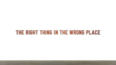 Lawrence Weiner, 'THE RIGHT THING IN THE WRONG PLACE – CAT. 1121', 2016