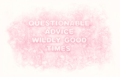 Amanda Manitach, 'Questionable Advice Wildly Good Times', 2019