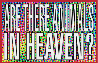 Barbara Kruger, 'Untitled (Are there animals in heaven)', 2011