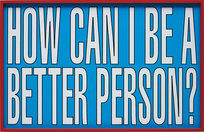 Barbara Kruger, 'Untitled (How Can I be a Better Person)', 2011