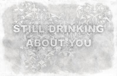 Amanda Manitach, 'Still Drinking About You', 2017