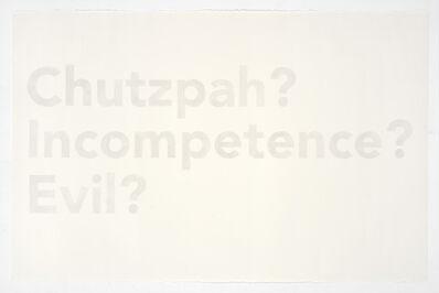 Karl Haendel, 'Chutzpah?, Incompetence?, Evil?', 2018