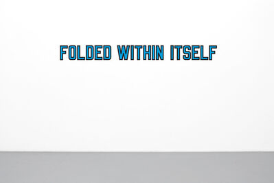 Lawrence Weiner, 'FOLDED WITHIN ITSELF', 2010