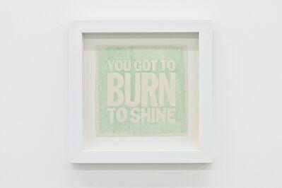 John Giorno, 'YOU GOT TO BURN TO SHINE', 2010