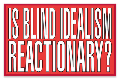 Barbara Kruger, 'Is blind idealism reactionary?', 2011
