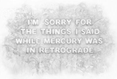 Amanda Manitach, 'I'm Sorry For The Things I Said While Mercury Was In Retrograde', 2019