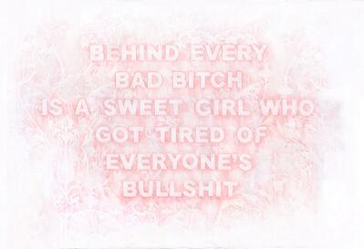 Amanda Manitach, 'Behind Every Bad Bitch is a Girl Who Got Tired of Everyone's Bullshit', 2020