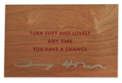 Jenny Holzer, 'Turn Soft and Lovely Any Time You Have A Chance SIGNED', ca. 2018