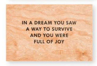 Jenny Holzer, 'In a dream you saw a way to survive and you were full of joy (Truisms Wooden Postcard)', 2018