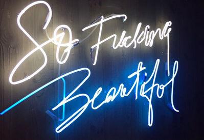 Olivia Steele, 'So Fucking Beautiful', 2016