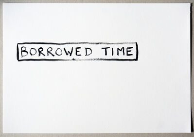 Tim Etchells, 'Borrowed Time', 2015
