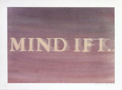 Ed Ruscha, 'Mind If I...', 2014