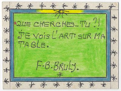Frédéric Bruly Bouabré, 'Que cherches-tu ?! Je vois l'art sur ma table.', 2010