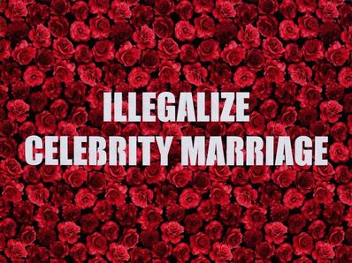 Adam Mars, 'Illegalize Celebrity Marriage', 2016