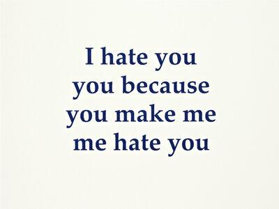 Adam McEwen, 'I hate you', 2010